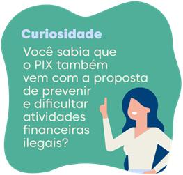 Você sabia que o PIX também vem com a proposta de prevenir e dificultar atividades financeiras ilegais?